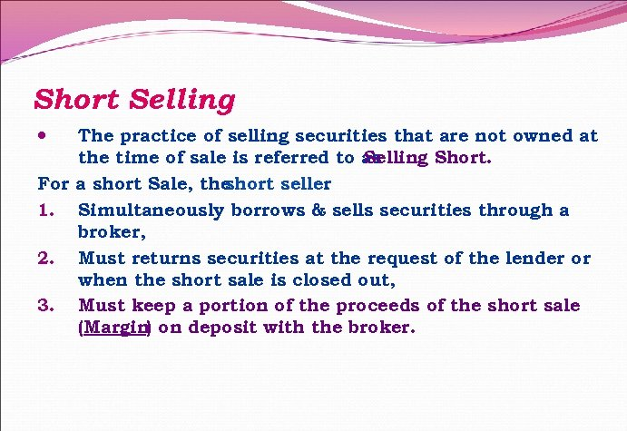 Short Selling The practice of selling securities that are not owned at the time