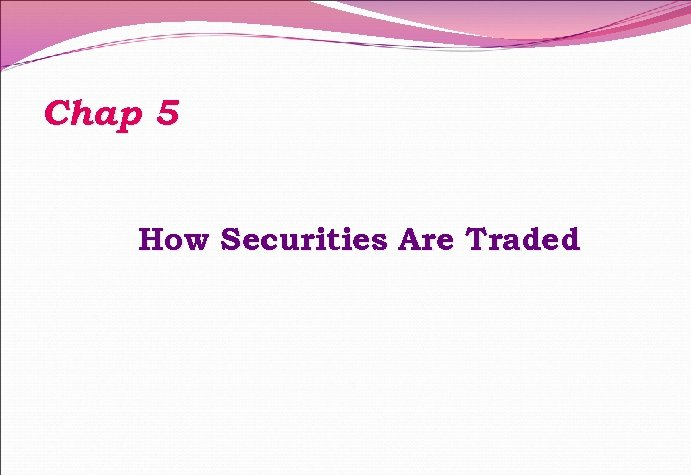 Chap 5 How Securities Are Traded