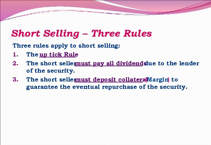 Short Selling – Three Rules Three rules apply to short selling: 1. The up