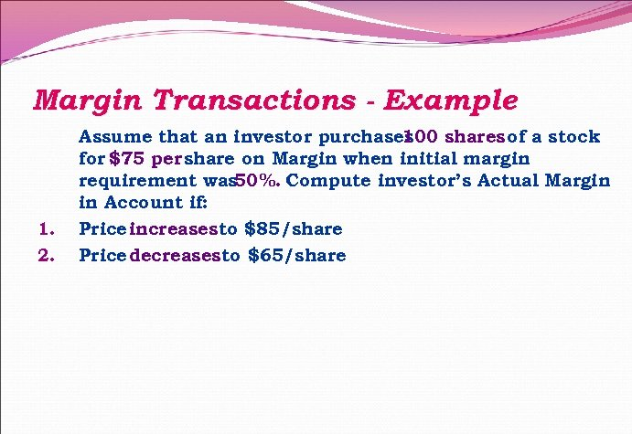 Margin Transactions - Example 1. 2. Assume that an investor purchases 100 shares of