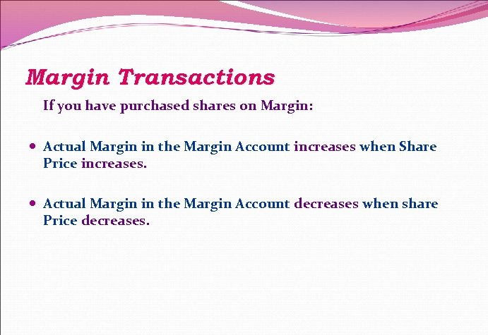 Margin Transactions If you have purchased shares on Margin: Actual Margin in the Margin