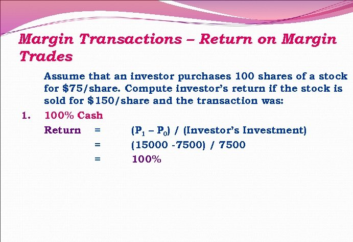 Margin Transactions – Return on Margin Trades 1. Assume that an investor purchases 100