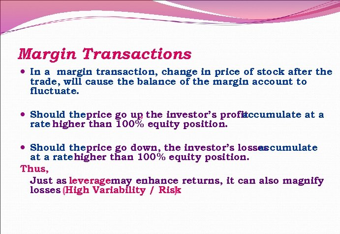 Margin Transactions In a margin transaction, change in price of stock after the trade,