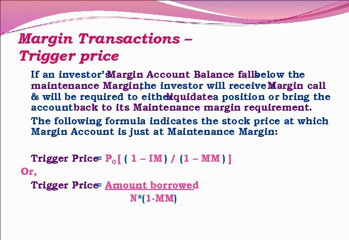Margin Transactions – Trigger price If an investor's Margin Account Balance falls below the