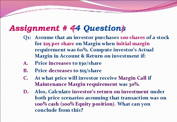 Assignment # 44 Questions ( ) Q 1: Assume that an investor purchases 100