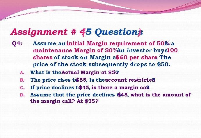 Assignment # 45 Questions ( ) Q 4: A. B. C. D. Assume an