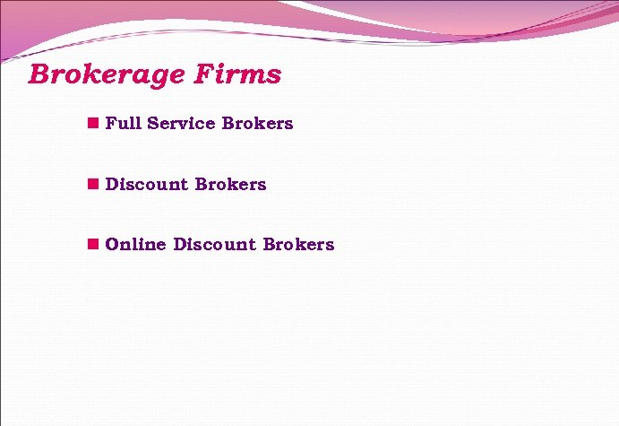 Brokerage Firms n Full Service Brokers n Discount Brokers n Online Discount Brokers