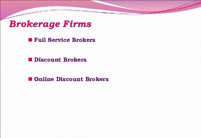 Brokerage Firms n Full Service Brokers n Discount Brokers n Online Discount Brokers