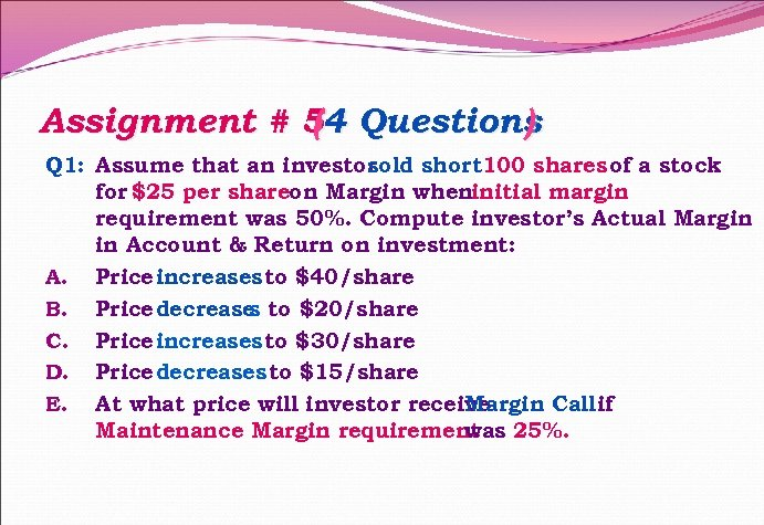 Assignment # 54 Questions ( ) Q 1: Assume that an investor sold short