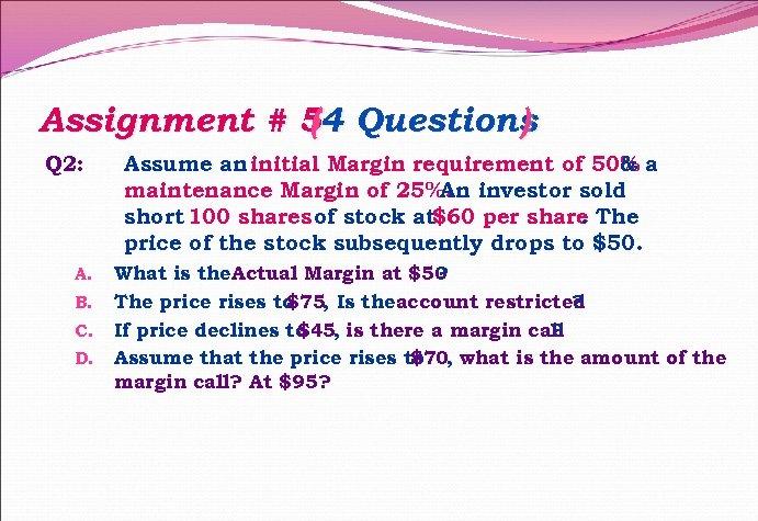 Assignment # 54 Questions ( ) Q 2: A. B. C. D. Assume an
