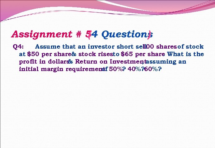 Assignment # 54 Questions ( ) Q 4: Assume that an investor short sell