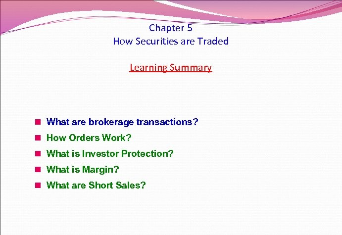Chapter 5 How Securities are Traded Learning Summary n What are brokerage transactions? n