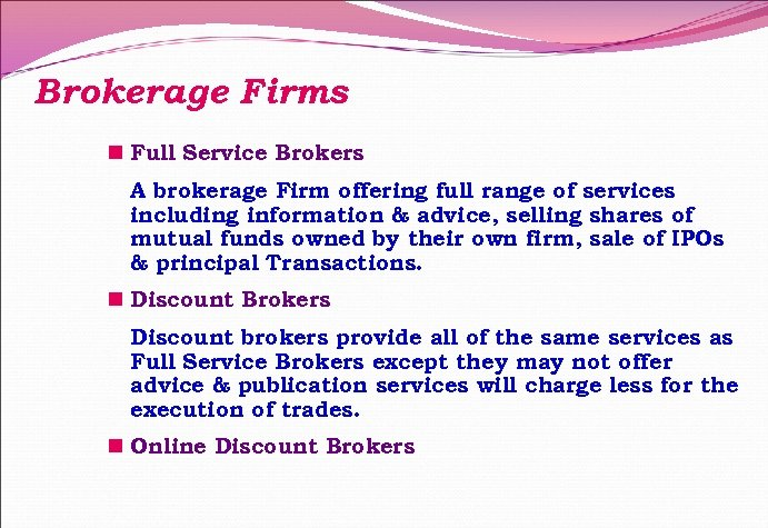 Brokerage Firms n Full Service Brokers A brokerage Firm offering full range of services