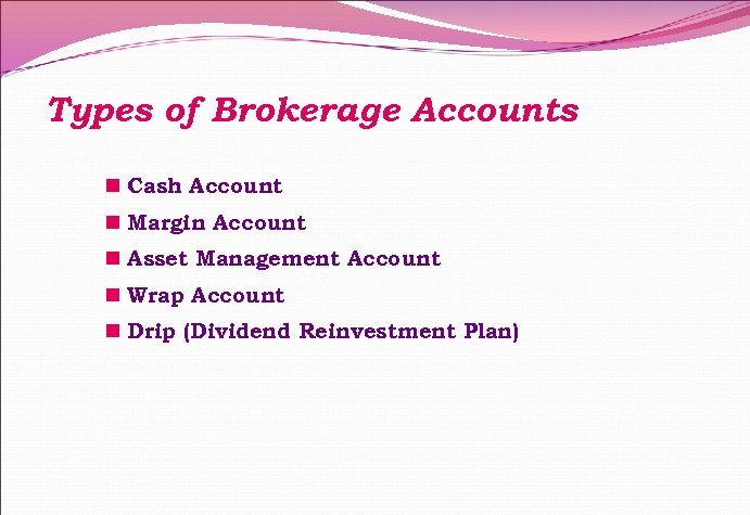 Types of Brokerage Accounts n Cash Account n Margin Account n Asset Management Account