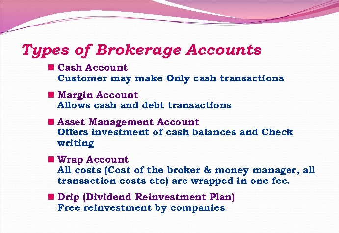 Types of Brokerage Accounts n Cash Account Customer may make Only cash transactions n
