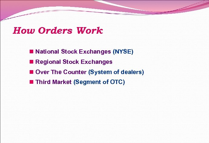 How Orders Work n National Stock Exchanges (NYSE) n Regional Stock Exchanges n Over