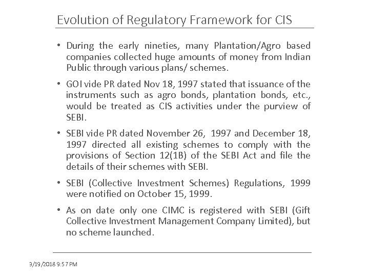 Evolution of Regulatory Framework for CIS • During the early nineties, many Plantation/Agro based