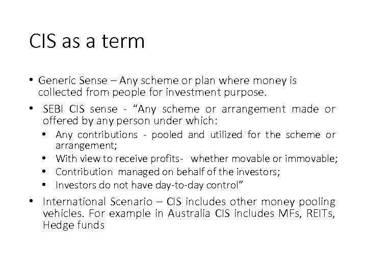 CIS as a term • Generic Sense – Any scheme or plan where money