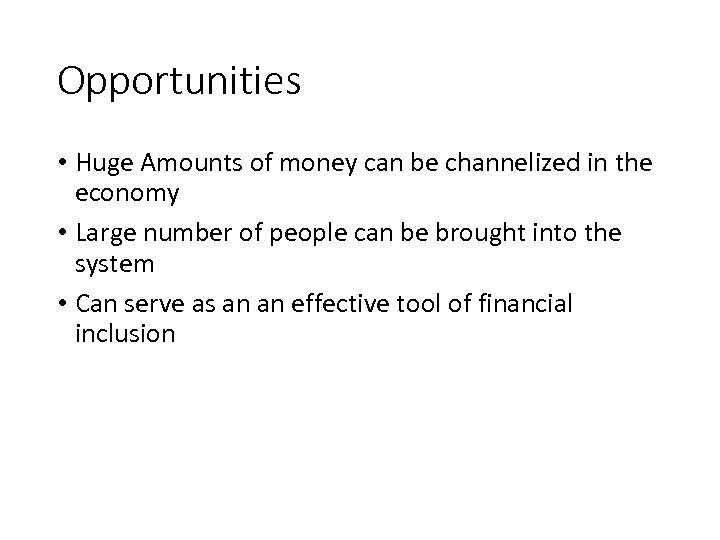 Opportunities • Huge Amounts of money can be channelized in the economy • Large