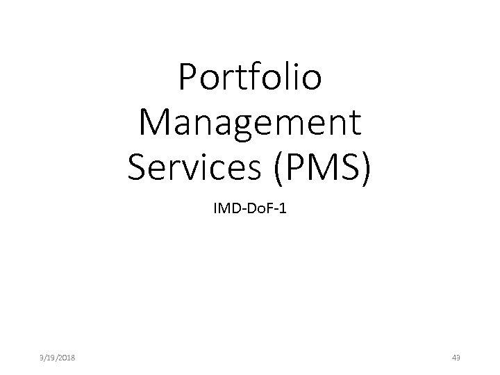 Portfolio Management Services (PMS) IMD-Do. F-1 3/19/2018 43