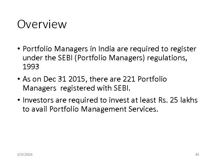 Overview • Portfolio Managers in India are required to register under the SEBI (Portfolio