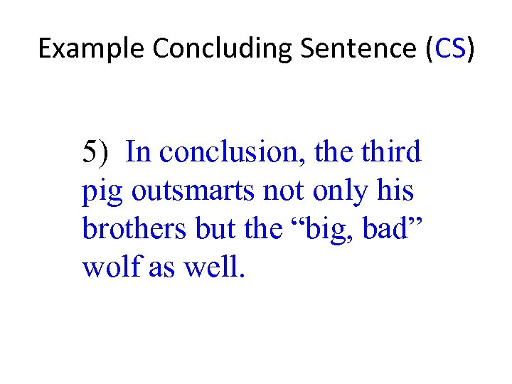 Example Concluding Sentence (CS) 5) In conclusion, the third pig outsmarts not only his