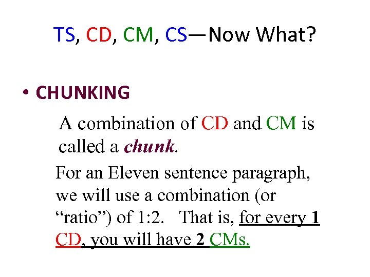 TS, CD, CM, CS—Now What? • CHUNKING A combination of CD and CM is