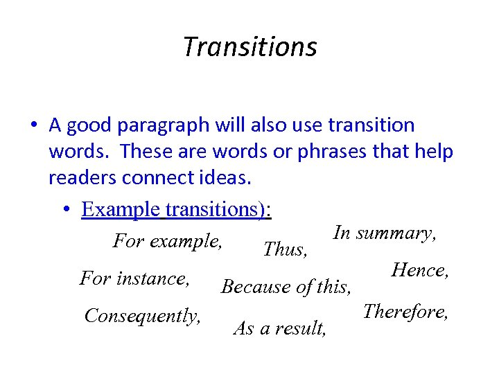 Transitions • A good paragraph will also use transition words. These are words or