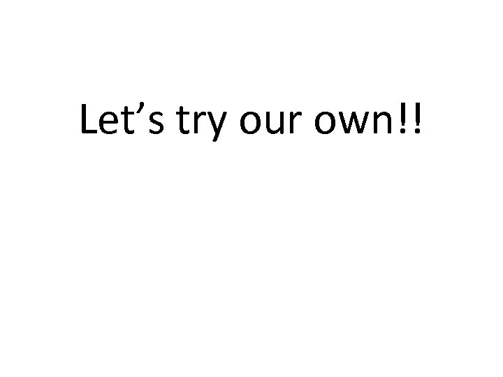 Let's try our own!!
