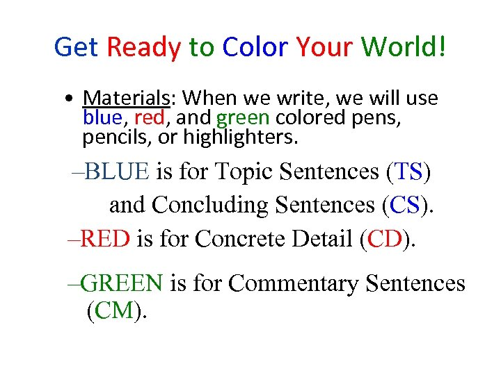 Get Ready to Color Your World! • Materials: When we write, we will use