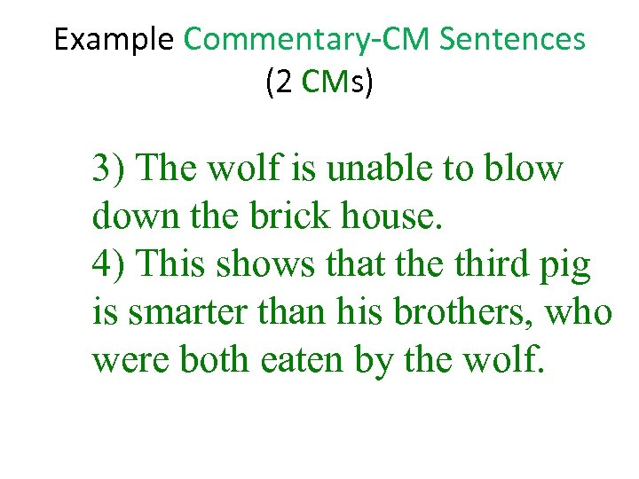 Example Commentary-CM Sentences (2 CMs) 3) The wolf is unable to blow down the