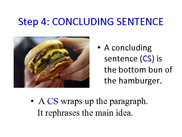 Step 4: CONCLUDING SENTENCE • A concluding sentence (CS) is the bottom bun of