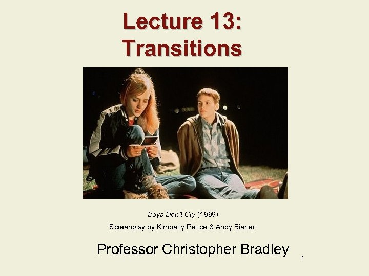 Lecture 13: Transitions Boys Don't Cry (1999) Screenplay by Kimberly Peirce & Andy Bienen