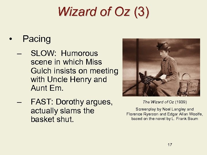 Wizard of Oz (3) • Pacing – SLOW: Humorous scene in which Miss Gulch