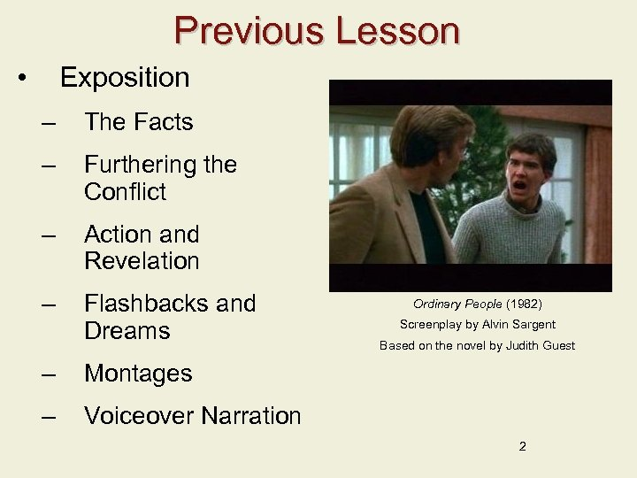 Previous Lesson • Exposition – The Facts – Furthering the Conflict – Action and