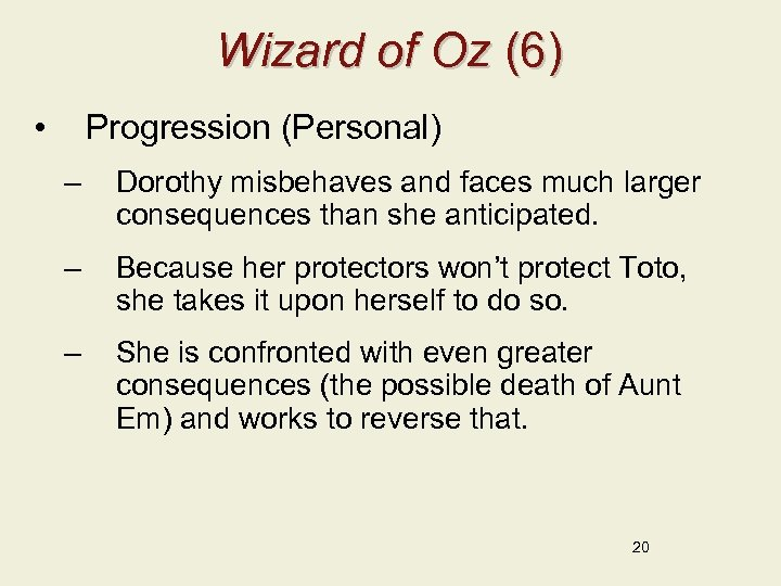 Wizard of Oz (6) • Progression (Personal) – Dorothy misbehaves and faces much larger