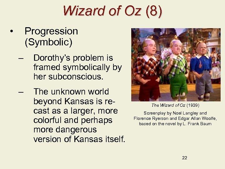 Wizard of Oz (8) • Progression (Symbolic) – Dorothy's problem is framed symbolically by