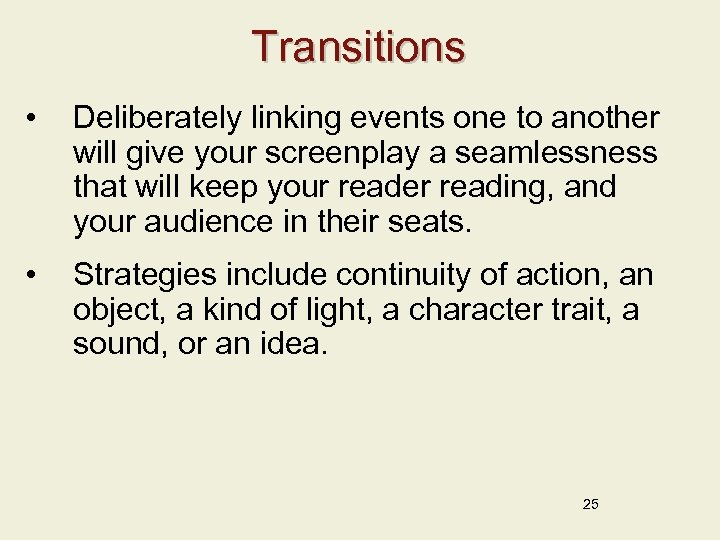 Transitions • Deliberately linking events one to another will give your screenplay a seamlessness