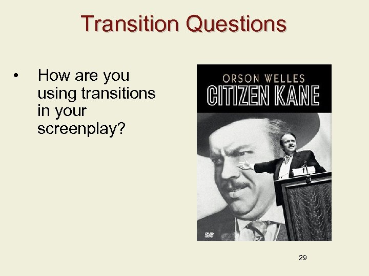 Transition Questions • How are you using transitions in your screenplay? 29