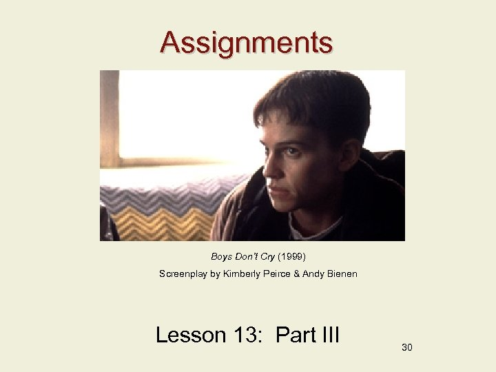 Assignments Boys Don't Cry (1999) Screenplay by Kimberly Peirce & Andy Bienen Lesson 13: