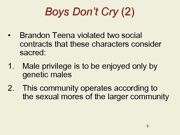 Boys Don't Cry (2) • Brandon Teena violated two social contracts that these characters