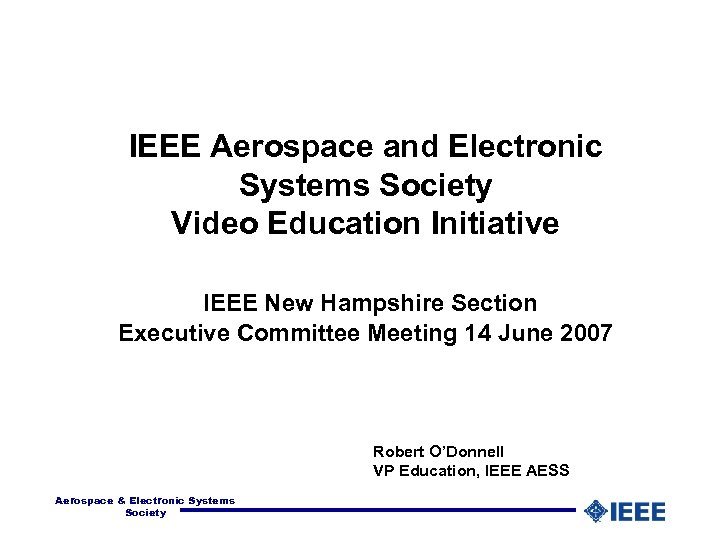 IEEE Aerospace and Electronic Systems Society Video Education Initiative IEEE New Hampshire Section Executive
