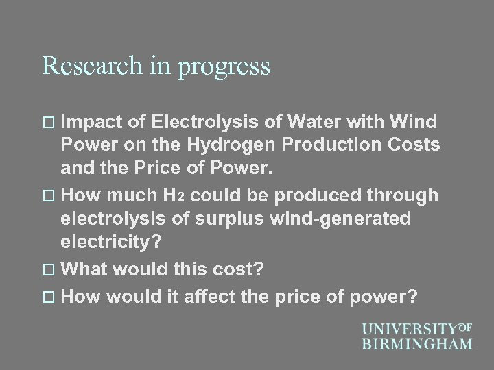 Research in progress o Impact of Electrolysis of Water with Wind Power on the