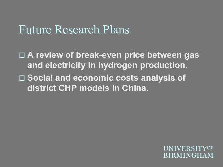 Future Research Plans o. A review of break-even price between gas and electricity in