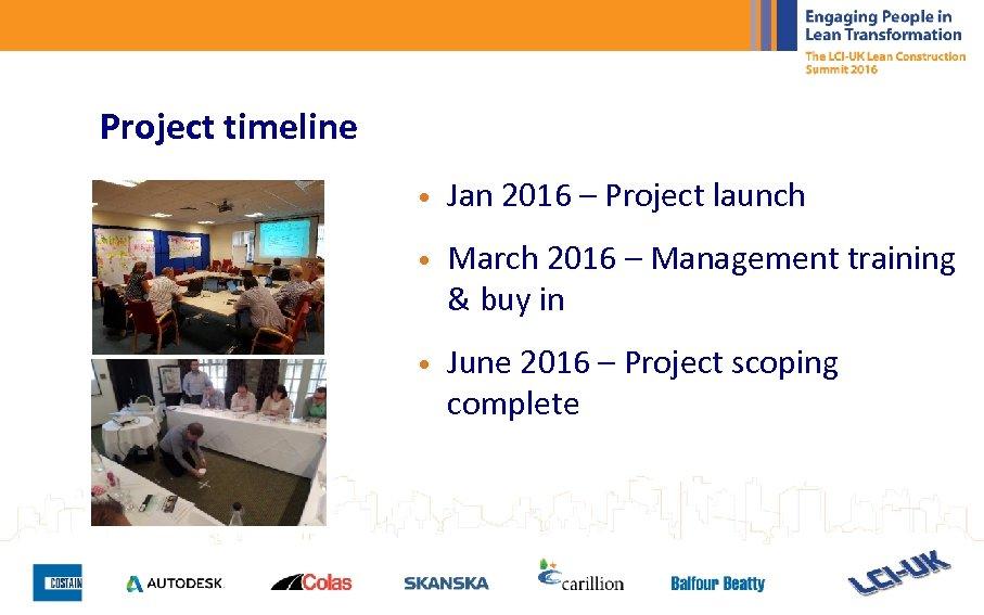 Project timeline • Jan 2016 – Project launch • March 2016 – Management training