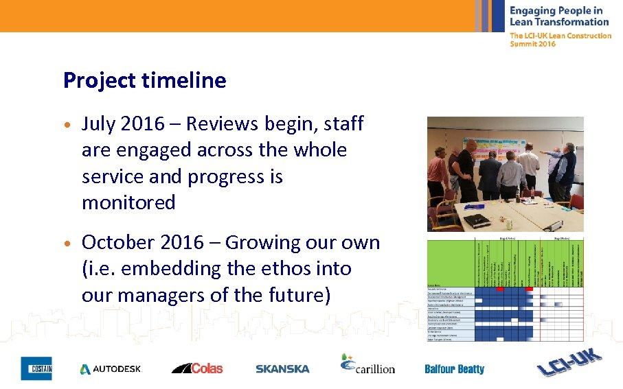 Project timeline • July 2016 – Reviews begin, staff are engaged across the whole