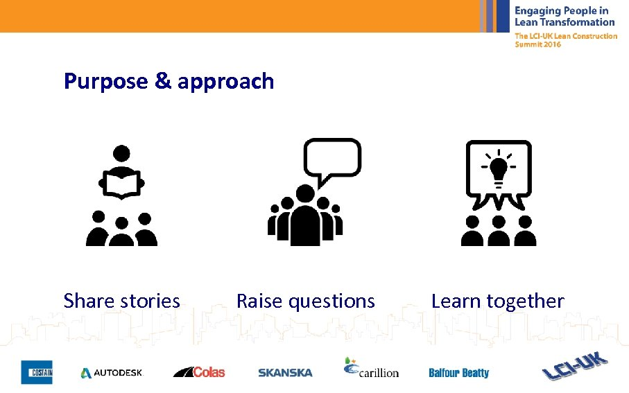 Purpose & approach Share stories Raise questions Learn together