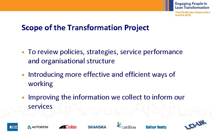 Scope of the Transformation Project • To review policies, strategies, service performance and organisational