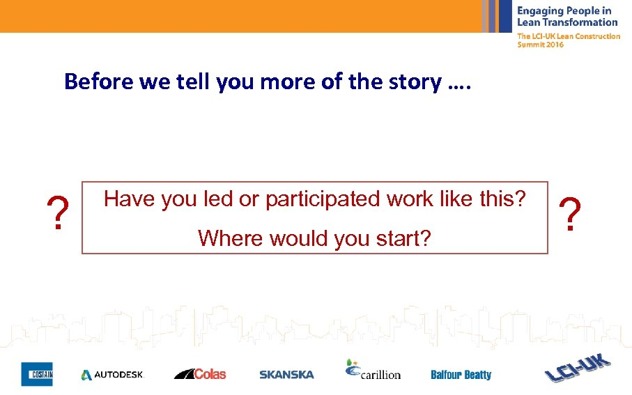 Before we tell you more of the story …. ? Have you led or