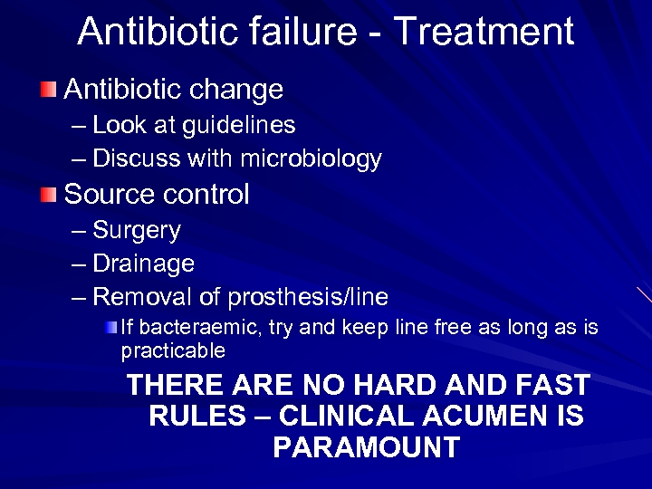 Antibiotic failure - Treatment Antibiotic change – Look at guidelines – Discuss with microbiology